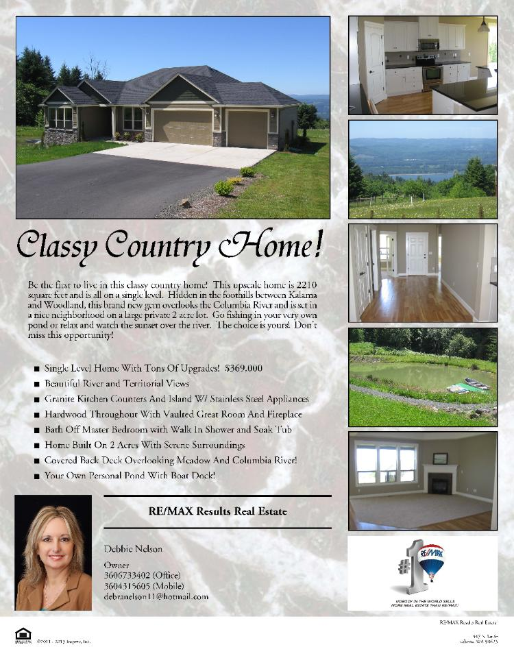 Kalama, WA-Cowlitz County Real Estate for Sale at $369,000! Three Bedroom, two Bath, 2210 square foot classy one level country Columbia River view home on two acres located at 211 Cokesbury Rd, Kalama, Washington 98625 in Cowlitz County. The RMLS number is 13140577. It does not have a fireplace but does have a view of a pond on the property and of the Columbia River and territory. It was built in 2012 and is considered to be new. The local high school is Kalama High. The annual taxes due are $1,238.38. It is not a short sale nor a bank owned property. The listing agent is Debra Nelson with RE/MAX Results Real Estate located at 524 North 1st Street, Kalama, Washington 98625. Her email address is debranelson11@hotmail.com. This information is current as of June 11th, 2013. Please check with local County Auditor for most current information.