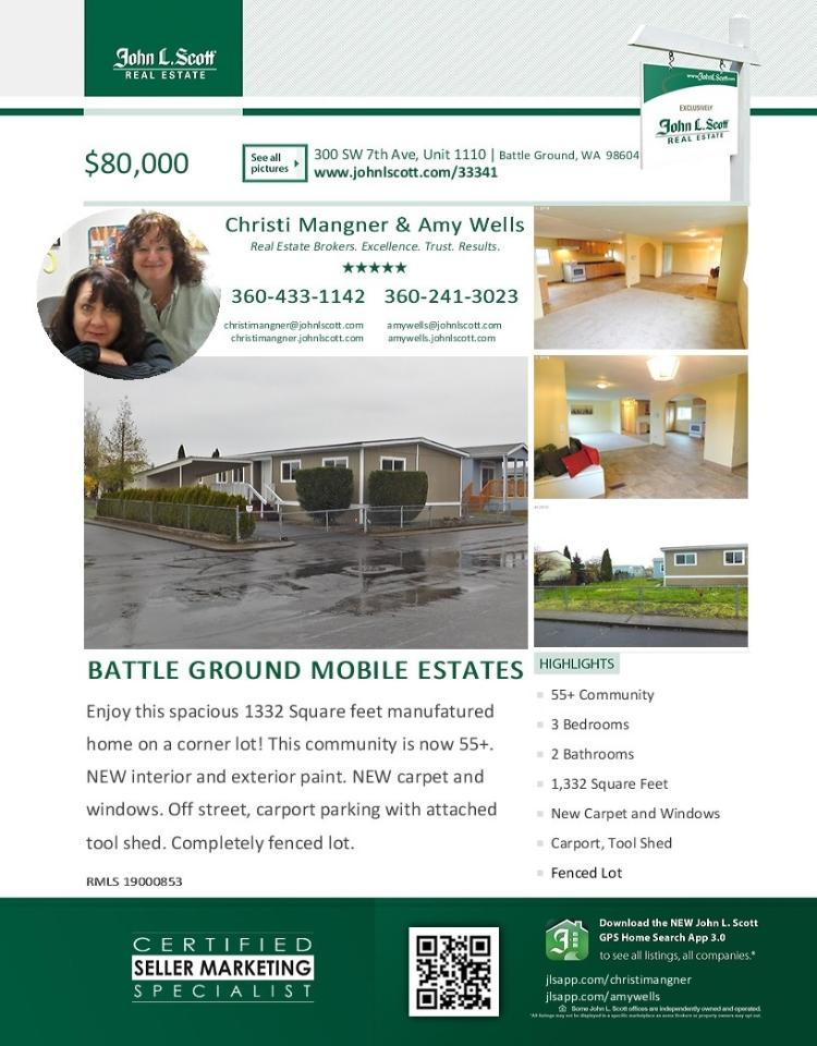 Real Estate for Sale at $80,000! Come and view this spacious three bedroom, one full and three quarter bath, 1332 square foot one level updated Battle Ground Estates double wide home on a corner fenced lot located at 300 SW 7th Avenue Unit 1110, Battle Ground, Washington 98604 in Clark County area 61. The RMLS number is 19000853. It does not have a fireplace nor is it considered to be a view home. It was built in 1974 and has a carport. The local high school is Battle Ground High and the annual taxes due are $56.88. It is not a short sale nor a bank owned manufactured home. Amy Wells is the listing broker with John L Scott located at 204 SE Park Plaza Drive Suite 111, Vancouver, Washington 98684. Her email address is amywells@johnlscott.com. All information on this eFlyer is believed to be reliable as of March 26th, 2019, but is not guaranteed and subject to change. Buyer is to verify all information. RMLS/NWMLS Real Estate Brokers are committed to an Equal Housing Opportunity. Say you saw this listing information on http://www.ezRealEstateFlyers.com.
