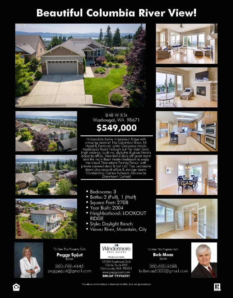 Real Estate Now for Sale at $549,000! Come and view this immaculate three bedroom, two full and one half bath, 2708 square foot two level Lookout Ridge daylight ranch style river view home on a large .19 acre lot located at 848 West X Street, Washougal, Washington 98671 in Clark County area 33 which is in the Washougal area. It has one gas burning fireplace and has a territorial view of a river and mountain. It was built in 2004 and has an attached two car garage. The local high school is Camas High and the annual taxes due are $6,145.09. It is not a short sale nor a bank owned property. Bob Moss is the listing broker with Windermere Stellar located at 12500 SE 2nd Circle Suite 205, Vancouver, Washington 98684. His email address is bobmoss5300@gmail.com. All information on this eFlyer is believed to be reliable as of August 29th, 2019, but is not guaranteed and subject to change. Buyer is to verify all information. RMLS/NWMLS Real Estate Brokers are committed to an Equal Housing Opportunity. Say you saw this listing information on https://www.ezRealEstateFlyers.com.