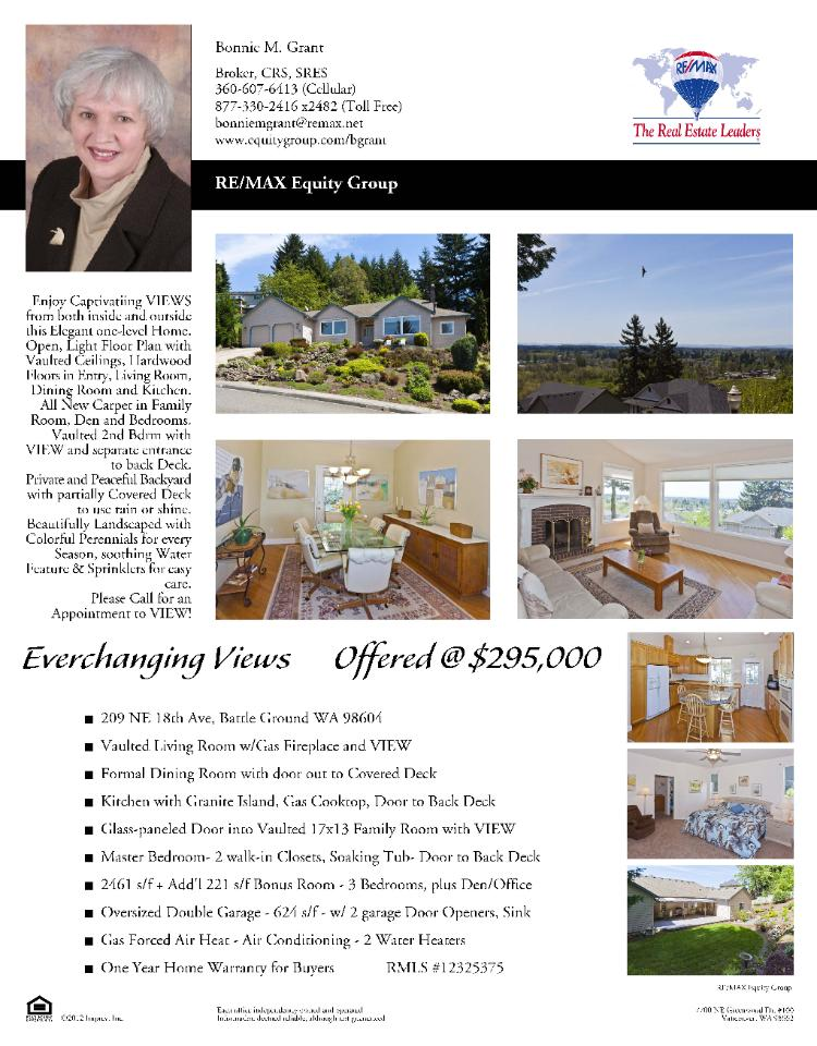 Battle Ground, WA-Clark County Real Estate for Sale at $295,000! Three Bedroom, two Bath, 2461 one level Falcon One View Home on .28 acre lot located at 209 NE 18th Avenue, Battle Ground, Washington 98604 in Clark County area 61 which is the Battle Ground area. The annual taxes due are $3,202.00. It is not a Short Sale nor is it a Bank Owned Property. The listing agent is Bonnie Grant with RE/MAX Equity Group located at 7700 NE Greenwood Drive Suite 100, Vancouver, Washington 98662. Her email address is bonniemgrant@remax.net and her web site address is http://www.equitygroup.com/bgrant