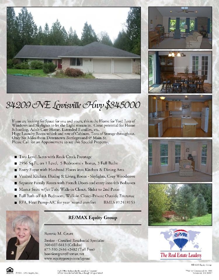 Yacolt, Washington-Clark County Real Estate for Sale Now for $345,000. Five bedroom, three bath, 2956 square foot one level ranch style home on 2.06 acres located at 34209 NE Lewisville Highway, Yacolt, WA 98675 in Clark County area 66 which is Yacolt. The RMLS number is 12418153. The home has one wood stove. It also has a view of trees and a creek. It was built in 1996. The local high school is Battle Ground High. The annual taxes due are $3,797.32. It is not a short sale nor a bank owned property. The listing agent is Bonnie Grant with RE/MAX Equity Group located at 7700 NE Greenwood Drive, Suite 100, Vancouver, Washington 98662. Her email address is: bonniemgrant@remax.net and her web site address is: http://www.equitygroup.com/bgrant