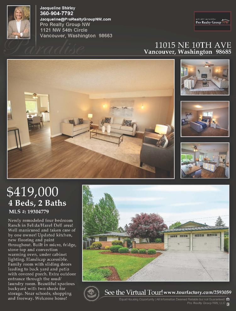 Real Estate No Longer for Sale! Newly remodeled and well maintained four bedroom, two full bath, 2080 square foot one leve, one owner Felida home on a large .3 acre corner lot located at 11015 NE 10th Avenue, Vancouver, Washington 98685 in Clark County area 41 which is the North Hazel Dell or Felida area in Vancouver. It has one propane burning fireplace and is not considered to be a view home. It was built in 1971 and has an attached two car garage. The local high school is Columbia River High and the annual taxes due are $4,013.67. It is not a short sale nor a bank owned property. Jacqueline Shirley is the listing broker with Pro Realty Group NW LLC located at 1121 NW 54th Circle, Vancouver, Washington 98663. Her email address is jacqueline@prorealtygroupnw.com. All information on this eFlyer is believed to be reliable as of June 21st, 2019, but is not guaranteed and subject to change. Buyer is to verify all information. RMLS/NWMLS Real Estate Brokers are committed to an Equal Housing Opportunity. Say you saw this listing information on https://www.ezRealEstateFlyers.com.