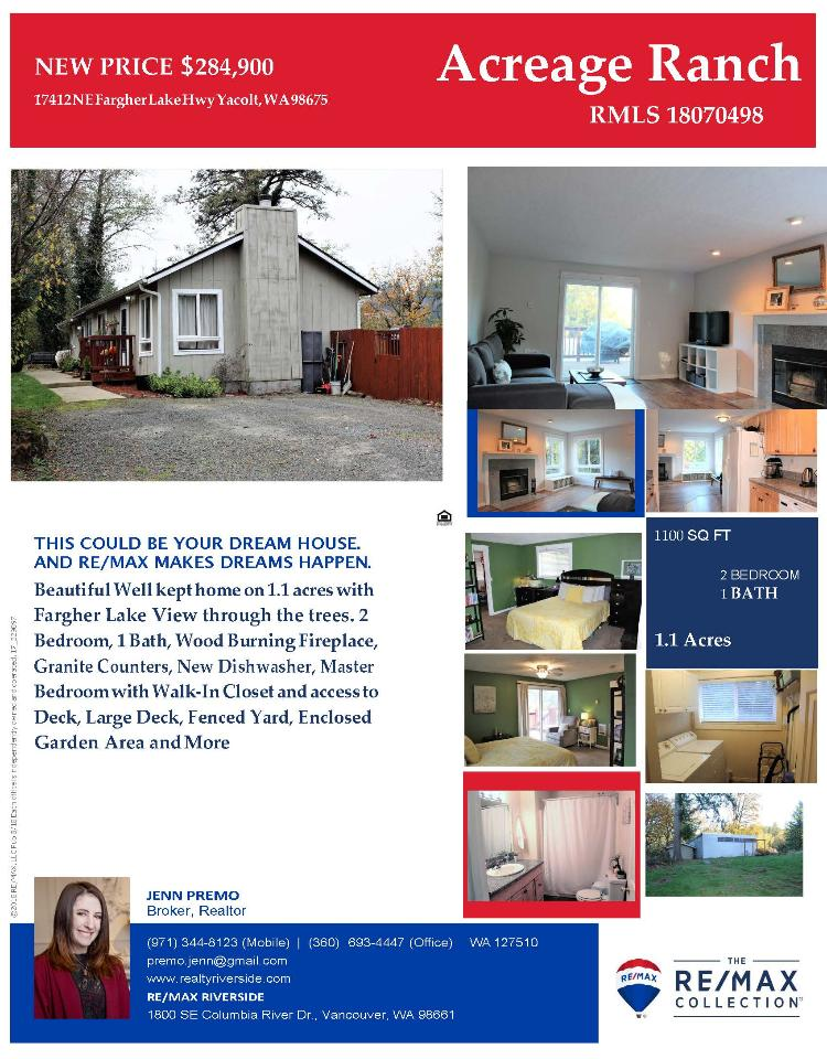 Real Estate for Sale at $284,900! Come and view this beautiful two bedroom, one bath, 1100 square foot well kept one level Yacolt ranch style home plus a shop on a large 1.1 acre lake view lot located at 17412 NE Fargher Lake Highway, Yacolt, Washington 98675 in Clark County area 66 which is in the Yacolt area in Clark County. The RMLS number is 18070498. It has one wood burning fireplace and a view of the Fargher Lake. It was built in 1960 and does not have a garage. The local high school is Battle Ground and the annual taxes due are $2,710.83. It is not a short sale nor a bank owned property. Jennifer Premo is the listing broker with RE/MAX Riverside located at 1800A SE Columbia River Drive, Vancouver, Washington 98661. Her email address is premo.jenn@gmail.com. All information on this eFlyer is believed to be reliable as of December 12th, 2018, but is not guaranteed and subject to change. Buyer is to verify all information. RMLS/NWMLS Real Estate Brokers are committed to an Equal Housing Opportunity. Say you saw this listing information on http://www.ezRealEstateFlyers.com.