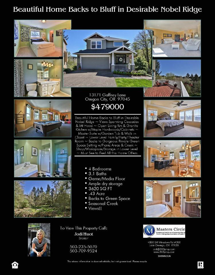 Real Estate for Sale at $479,000! Come and view this four Bedroom, three full and one half Bath, 3620 square foot Traditional two story Nobel Ridge Craftsman home on .43 acre lot which backs to a bluff located at 13171 Gaffney Lane, Oregon City, Oregon 97045 in Clackamas County. The RMLS number is 16698514. It has one gas burning fireplace and has a seasonal view of a mountain and trees. It was built in 2002 and the local high school is Oregon City High. The annual taxes due are $4,793.29. It is not a short sale nor a bank owned property. Jodi Huot is the listing agent with 503 Properties Inc located at 4800 SW Meadows Road #300, Lake Oswego, Oregon 97035. Her email address is jodi@503prop.com and her web site address is http://www.your503agent.com. All information on this eFlyer is believed to be reliable as of April 14th, 2016, but is not guaranteed and subject to change. Buyer is to verify all information. Say you saw this listing information on http://www.ezRealEstateFlyers.com.