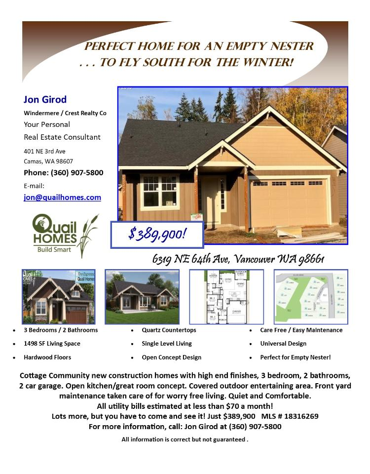 Real Estate for Sale at $389,900! Come and view this new three bedroom, two bath, 1498 square foot one level craftsman style Quail Grove home with Great Room on a .11 acre maintained lot for worry free living located at 6319 NE 64th Avenue, Vancouver, Washington 98661 in Clark County area 21 which is the Walnut Grove or West Orchards area in Vancouver.   The RMLS number is 18316269. It does not have a fireplace but does have a view of a pond. It is under construction and being built with an attached one car garage. The local high school is Fort Vancouver High and the annual taxes are unknown at this time. It is not a short sale nor a bank owned property. You can see the address on Google Maps at: https://maps.google.com/maps?oi=map&q=6319+NE+64th+Ave,+Vancouver,+WA+98661 and view more photos at: http://www.rmls.com/report/18316269.  Jon Girod is the listing agent with Windermere/Crest Realty Co located at 401 NE 3rd Avenue, Camas, Washington 98607. His email address is jon@quailhomes.com. You can also reach him by phone at: (360) 907-5800.  All information on this eFlyer is believed to be reliable as of November 27th, 2018, but is not guaranteed and subject to change. Buyer is to verify all information. RMLS/NWMLS Real Estate Brokers are committed to an Equal Housing Opportunity. Say you saw this listing information on http://www.ezRealEstateFlyers.com.
