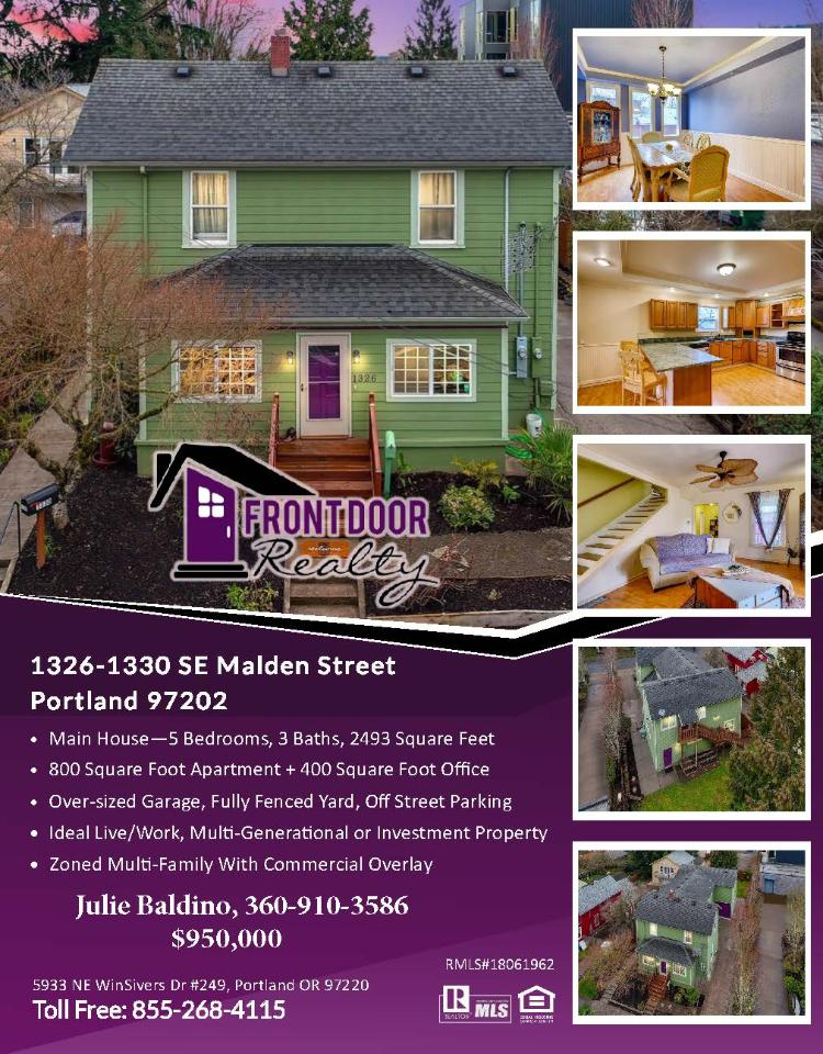 Real Estate for sale at $950,000! Come and view this old PDX five bedroom, three bath, 4289 square foot two story Sellwood home with a separate apartment and separate Commercially zoned office on a .14 acre lot located at 1326 SE Malden Street, Portland, Oregon, 97202 in Southeast Portland in the county of Multnomah. The RMLS number is 18061962. It does not have a fireplace nor is it considered to be a view home. It was built in 1909 and has an oversized one car garage. The local high school is Cleveland High and the annual taxes due are $12,369.71. It is not a short sale nor a bank owned property. Julie Baldino is the listing agent with Front Door Realty located at 5933 NE WinSivers Drive Suite 249, Portland, Oregon, 97220. Her email address is julie@frontdoornw.com and her website address is http://www.frontdoornw.com. All information on this eFlyer is believed to be reliable as of March 1st, 2018, but is not guaranteed and subject to change. Buyer is to verify all information. Say you saw this listing information on http://www.ezRealEstateFlyers.com.