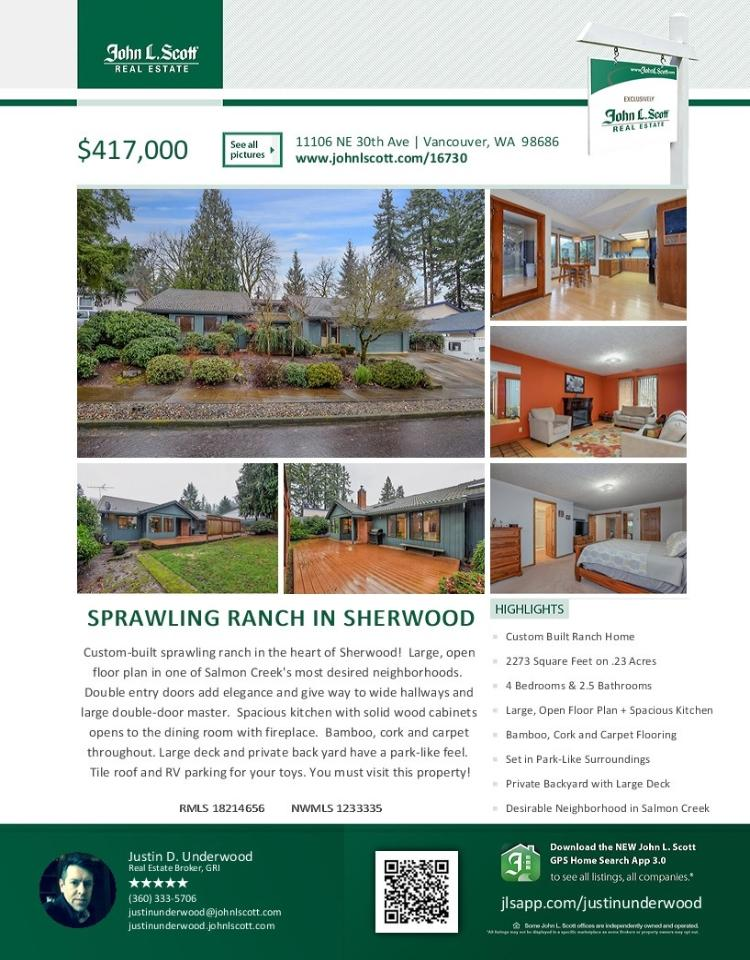 Real Estate for sale at $417,000! Come and view this custom built four bedroom, two full and one half bath, 2273 square foot sprawliing one level Sherwood ranch style home on a large .23 acre lot located at 11106 NE 30th Avenue, Vancouver, Washington 98686 in Clark County area 42 which is the South Salmon Creek area in Vancouver. The RMLS number is 18214656. It has one wood burning fireplace and a territorial view. It was built in 1985 and has an attached two car garage. The local high school is Skyview High and the annual taxes due are $4,388.90. It is not a short sale nor a bank owned property. Justin Underwood is the listing agent with John L Scott located at 204 SE Park Plaza Drive Suite 111, Vancouver, Washington 98684. His email address is justinunderwood@johnlscott.com. All information on this eFlyer is believed to be reliable as of January 12th, 2018, but is not guaranteed and subject to change. Buyer is to verify all information. Say you saw this listing information on http://www.ezRealEstateFlyers.com.