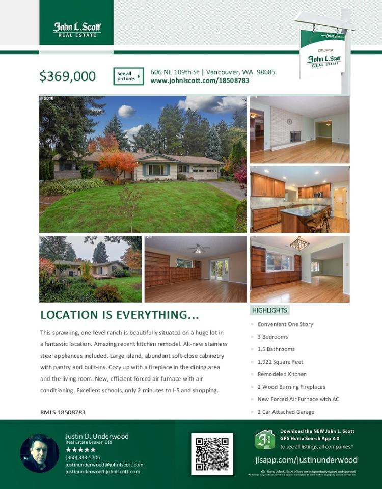 Real Estate for Sale at $369,000! Come and view this nicely updated three bedroom, two bath, 1922 square foot one level move-in-ready Hazel Dell ranch style home on a large .26 acre level lot located at 606 NE 109th Street, Vancouver, Washington 98685 in Clark County area 41 which is the North Hazel Dell or Felida area in Vancouver. The RMLS number is 18508783. It has two wood burning fireplaces and is not considered to be a view home. It was built in 1966 and has an attached two car garage. The local high school is Columbia River High and the annual taxes due are $3,497.75. It is not a short sale nor a bank owned property. Justin Underwood is the listing broker with John L Scott located at 204 SE Park Plaza Drive Suite 111, Vancouver, Washington 98684. His email address is justinunderwood@johnlscott.com. All information on this eFlyer is believed to be reliable as of November 19th, 2018, but is not guaranteed and subject to change. Buyer is to verify all information. RMLS/NWMLS Real Estate Brokers are committed to an Equal Housing Opportunity. Say you saw this listing information on http://www.ezRealEstateFlyers.com.