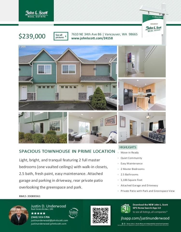 Real Estate for Sale at $239,000! Come and view this light and bright two bedroom, two full and one half bath, 1185 square foot two story Hidden Abodes townhouse with it's bedrooms as two master suites located at 7610 NE 34th Avenue, Unit B6, Vancouver, Washington 98665, in Clark County area 15, which is in the East Hazel Dell or Minnehaha area of Vancouver. The RMLS number is 20088361. It does not have a fireplace but does have a greenbelt and park view. It was built in 2005 and has an attached one car garage. The local high school is Hudson's Bay High and the annual taxes due are $2,044. It is not a short sale nor a bank owned property. Justin Underwood is the listing broker with John L Scott located at 204 SE Park Plaza Drive Suite 109, Vancouver, Washington 98684. His email address is justinunderwood@johnlscott.com. All information on this eFlyer is believed to be reliable as of February 26th, 2020, but is not guaranteed and subject to change. Buyer is to verify all information. RMLS/NWMLS Real Estate Brokers are committed to an Equal Housing Opportunity. Say you saw this listing information on https://www.ezRealEstateFlyers.com.