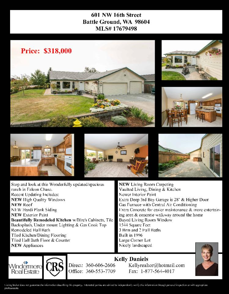 Real Estate NOW for sale at $318,000! Come and view this wonderfully updated three bedroom, two bath, 1544 square foot one level Falcon Chase home on a level .18 acre corner lot located at 601 NW 16th Street, Battle Ground, Washington 98604 in Clark County area 61 which is in the Battle Ground area. The RMLS number is 17679498. It does not have a fireplace nor is it considered to be a view home. It was built in 1996 and has an oversized three car attached garage. The local high school is Battle Ground High and the annual taxes due are $2,136.04. It is not a short sale nor a bank owned property. Kelly Daniels is the listing agent with Windermere Stellar located at 12500 SE 2nd Circle Suite 205, Vancouver, Washington 98684. Her email address is kellyrealtor@hotmail.com. All information on this eFlyer is believed to be reliable as of November 14th, 2017, but is not guaranteed and subject to change. Buyer is to verify all information. Say you saw this listing information on http://www.ezRealEstateFlyers.com.
