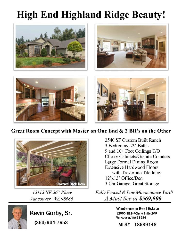 Real Estate for Sale at $569,900! Come and view this beautiful three bedroom, two full and one half bath, 2540 square foot one level Highland Ridge custom built ranch style home on a large .19 acre cul-de-sac lot located at 13113 NE 36th Place, Vancouver, Washington 98686 in Clark County area 44 which is the North Salmon Creek area in Vancouver. The RMLS number is 18689148. It has one gas burning fireplace and is not considered to be a view home. It was built in 2001 and has an attached three car garage. The local high school is Skyview High and the annual taxes due are $6,158.33. It is not a short sale nor a bank owned property. Kevin Gorby Sr is the listing agent with Windermere Stellar located at 12500 SE 2nd Circle Suite 205, Vancouver, Washington 98684. His email address is kevingorby@q.com. All information on this eFlyer is believed to be reliable as of November 8th, 2018, but is not guaranteed and subject to change. Buyer is to verify all information. RMLS/NWMLS Real Estate Brokers are committed to an Equal Housing Opportunity. Say you saw this listing information on http://www.ezRealEstateFlyers.com.