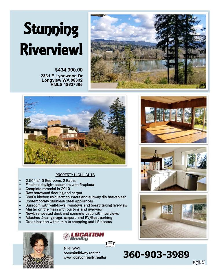 Real Estate Now for Sale at $434,900!  Come and view this beautiful three bedroom, two bath, 3046 square foot two level newly remodeled day ranch with stunning river view on a large .69 acre lot located at 2361 E Lynnwood Drive, Longview, Washington 98632 in Cowlitz County. The RMLS number is 19637305. It has two fireplaces and a river & city views. It was built in 1956 and has an attached one car carport. The local high school is Mark Morris High and the annual taxes due are $3,178.70. It is not a short sale nor a bank owned property. Niki Way is the listing broker with Location Realty located at 2008 C Street, Vancouver, Washington 98663. Her email address is home@nikiway.realtor. All iinformation on this eFlyer is believed to be reliable as of April 10th, 2019, but is not guaranteed and subject to change. Buyer is to verify all information. RMLS/NWMLS Real Estate Brokers are committed to an Equal Housing Opportunity. Say you saw this listing information on http://www.ezRealEstateFlyers.com.