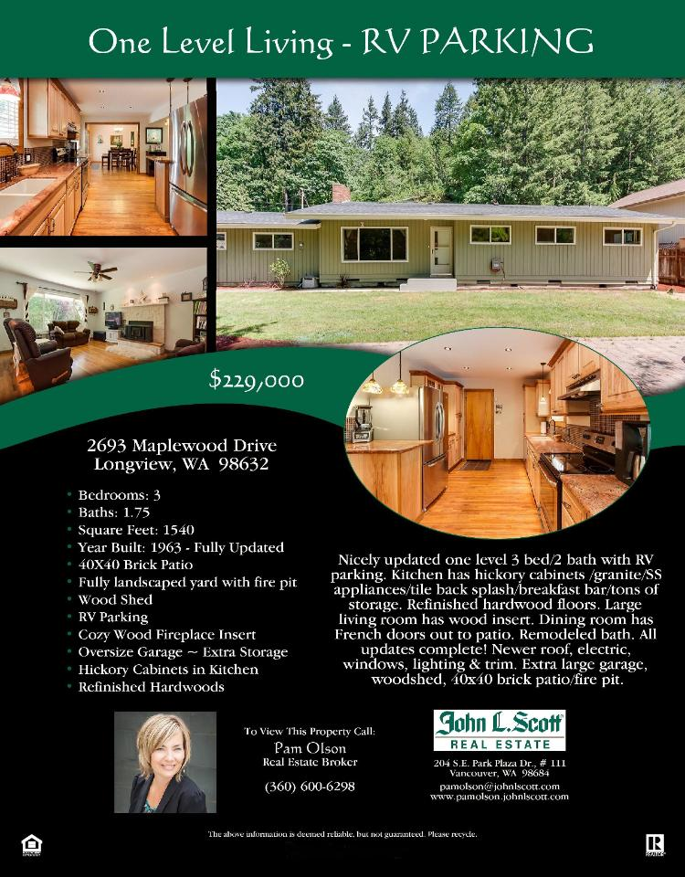 Real Estate NOW for Sale at $229,000! Come and view this three Bedroom, one full and one three quarters Bath, 1540 square foot nicely updated Columbia Heights one level home on a large .28 acre lot located at 2693 Maplewood Drive, Longview, Washington 98632 in Cowlitz County area 81 which is not in the Woodland city limits or school district. The RMLS number is 16248272. It has one wood insert and a view of trees. It was built in 1963 and the local high school is Mark Morris High. The annual taxes due are $1,690.42. It is not a short sale nor a bank owned property. Pam Olson is the listing agent with John L Scott located at 204 SE Park Plaza Drive Suite 111, Vancouver, Washington 98684. Her email address is pamolson@johnlscott.com and her web site address is http://www.johnlscott.com/pamo. All information on this eFlyer is believed to be reliable as of August 16th, 2016, but is not guaranteed and subject to change. Buyer is to verify all information. Say you saw this listing information on http://www.ezRealEstateFlyers.com.