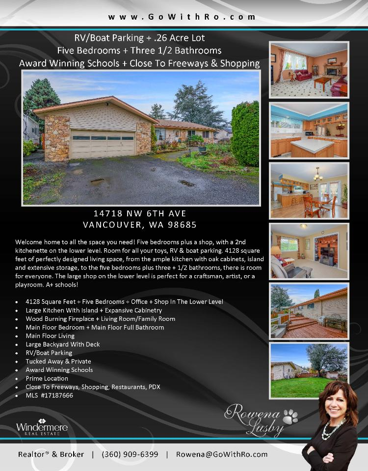 Real Estate now for sale at $365,000! Come and view this five bedroom, three full and one half bath, 4128 square foot one level day ranch with a full finished basement with a shop on a large .26 acre lot with RV parking located at 14718 NW 6th Avenue, Vancouver, Washington 98685 in Clark County area 43 which is the North Felida area in Vancouver. The RMLS number is 17187666. It has one wood burning fireplace and is not considered to be a view home. It was built in 1963 and has an attached two car garage. The local high school is Skyview High and the annual taxes due are $4,446.33. It is not a short sale nor a bank owned property. Rowena Lusby is the listing agent with Windermere Stellar located at 12500 SE 2nd Circle Suite 205, Vancouver, Washington 98684. Her email address is rowena@gowithro.com and her website address is http://www.gowithro.com. All information on this eFlyer is believed to be reliable as of January 15th, 2018, but is not guaranteed and subject to change. Buyer is to verify all information. Say you saw this listing information on http://www.ezRealEstateFlyers.com.