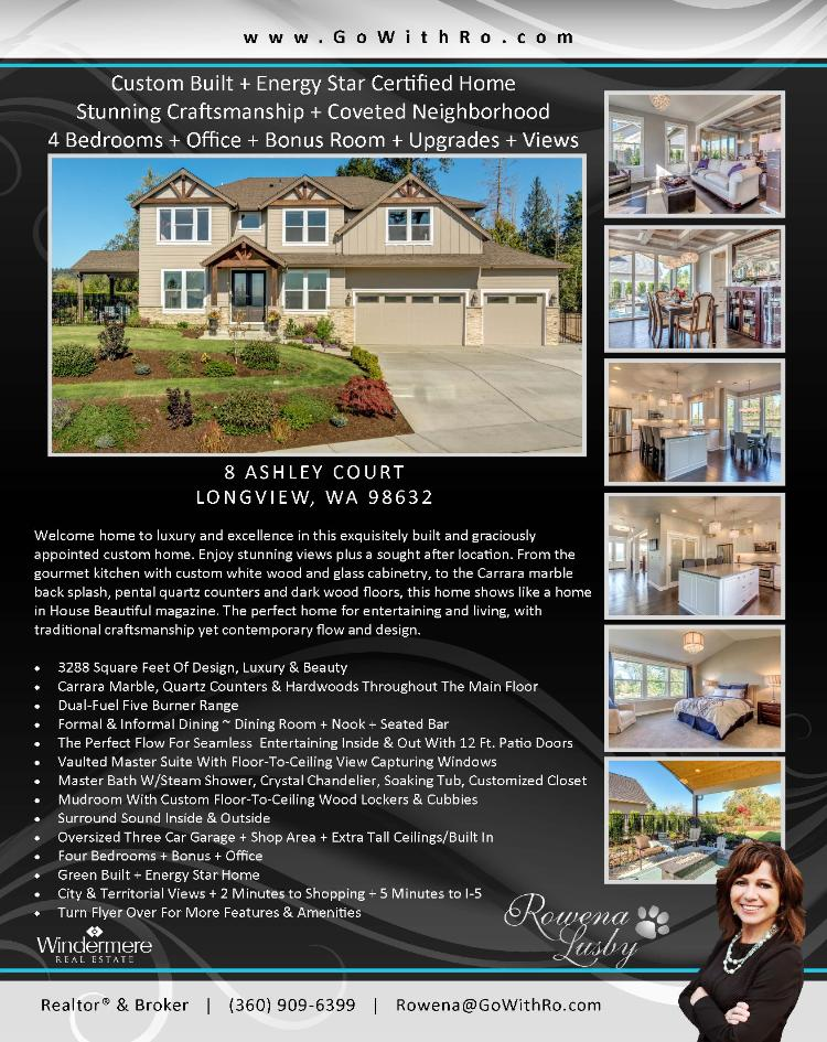 Real Estate for sale at $549,900! Come and view this exquisitely built four bedroom, two full and one half bath, 3288 square foot two story custom energy star certified home on a large .24 acre lot located at 8 Ashley Court, Longview, Washington 98632 in Cowlitz County. The RMLS number is 17217137. It has one gas burning fireplace and a territorial view of a river and trees. It was built in 2016 and has an oversized three car extra deep attached garage. The local high school is Mark Morris High and the annual taxes due are $5,187.48. It is not a short sale nor a bank owned property. Rowena Lusby is the listing agent with Windermere Stellar located at 12500 SE 2nd Circle Suite 205, Vancouver, Washington 98684. Her email address is rowena@gowithro.com and her website address is http://www.gowithro.com.  All information on this eFlyer is believed to be reliable as of November 8th, 2017, but is not guaranteed and subject to change. Buyer is to verify all information. Say you saw this listing information on http://www.ezRealEstateFlyers.com.