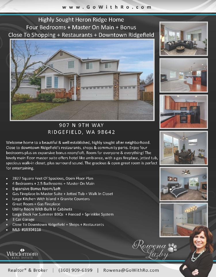 Real Estate for sale at $439,900! Come and view this beautiful four bedroom, two full and one half bath, 2827 square foot two story Heron Ridge Craftsman style home on a .14 acre lot located at 907 N 9th Way, Ridgefield, Washington 98642 in Clark County area 50 which is in the Ridgefield city limits. The RMLS number is 18304118. It has two gas burning fireplaces and is not considered to be a view home. It was built in 2004 and has an attached three car garage. The local high school is Ridgefield High and the annual taxes due are $862.45. It is not a short sale nor a bank owned property. Rowena Lusby is the listing agent with Windermere Stellar located at 12500 SE 2nd Circle Suite 205, Vancouver, Washington 98684. Her email address is rowena@gowithro.com and her website address is http://www.gowithro.com. All information on this eFlyer is believed to be reliable as of January 26th, 2018, but is not guaranteed and subject to change. Buyer is to verify all information. Say you saw this listing information on http://www.ezRealEstateFlyers.com.