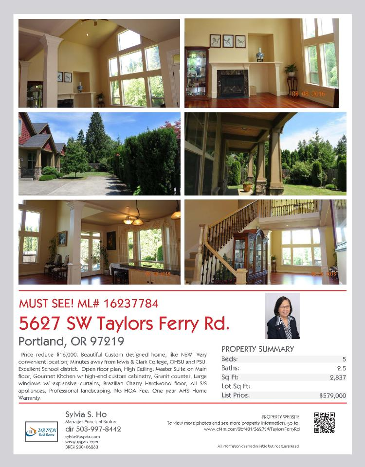 Real Estate No Longer for Sale! Gorgeous five bedroom, two and a half Bath, 2837 square foot two story England style custom Craftsman on a large .25 acre lot located at 5627 SW Taylors Ferry Road, Portland, Oregon 97219 in Multnomah County in the Portland West or Raleigh Hills area of Portland. The RMLS number is 16237784. It has one burning gas fireplace and a view of a city. It was built in 2006 and the local high school is Wilson High. The annual taxes due are $9,129.27. It is not a short sale nor a bank owned property. The listing agent is Sylvia Ho with US PDX Real Estate located at 11106 SE Division Street, Portland, Oregon 97266. Her email address is sylvia@uspdx.com and her web site address is http://www.uspdx.com. All information on this eFlyer is believed to be reliable as of August 3rd, 2016, but is not guaranteed and subject to change. Buyer is to verify all information. Say you saw this listing information on http://www.ezRealEstateFlyers.com.