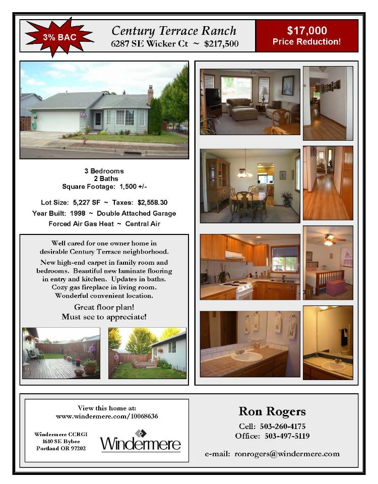 Hillsboro, OR-Washington County Real Estate for Sale: $Off Market! Three Bedroom, Two Bath, 1500+- square foot one level Century Terrace home on 5227 square foot lot located at 6287 SE Wicker Court, Hillsboro, Oregon 97123 in Washington County. The RMLS number is 10068636. It has one gas burning fireplace and is not considered to be a view home. It was built in 1998 and the local high school is Century High. The annueal taxes area $2,558.30. It is not a short sale nor a bank owned property. The listing agent is Ron Rogers with Windermere/CCRGI. His email address is: ronrogers@windermere.com
